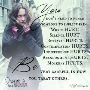 Be careful how you treat others